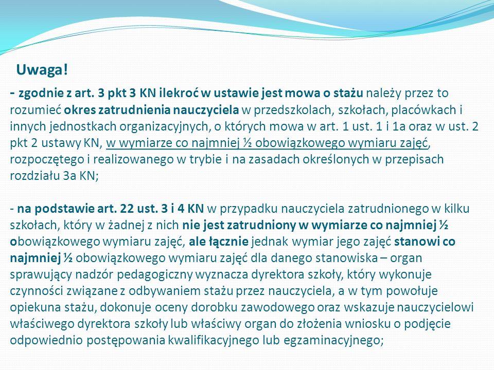 Uwaga! - zgodnie z art. 3 pkt 3 KN ilekroć w ustawie jest mowa o stażu należy przez to rozumieć okres zatrudnienia nauczyciela w przedszkolach, szkoła