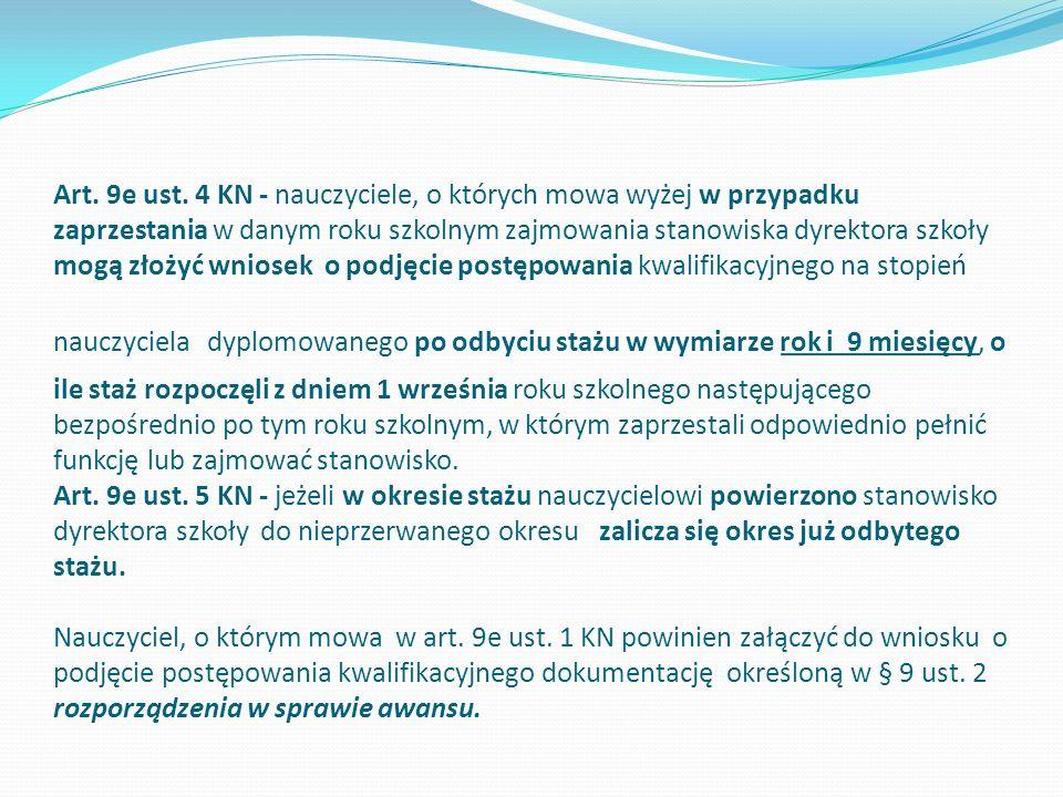 Art. 9e ust. 4 KN - nauczyciele, o których mowa wyżej w przypadku zaprzestania w danym roku szkolnym zajmowania stanowiska dyrektora szkoły mogą złoży
