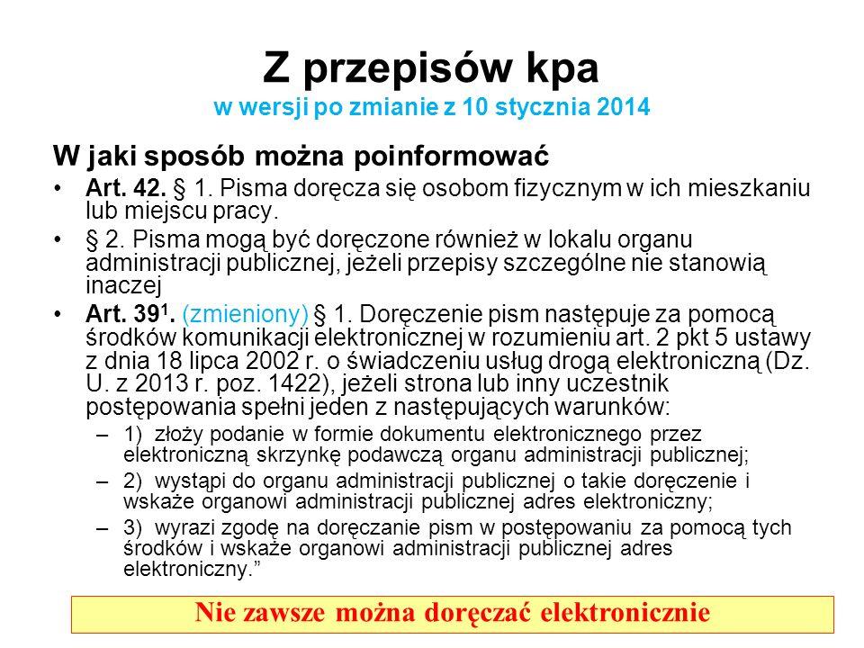 Z przepisów kpa w wersji po zmianie z 10 stycznia 2014 W jaki sposób można poinformować Art. 42. § 1. Pisma doręcza się osobom fizycznym w ich mieszka