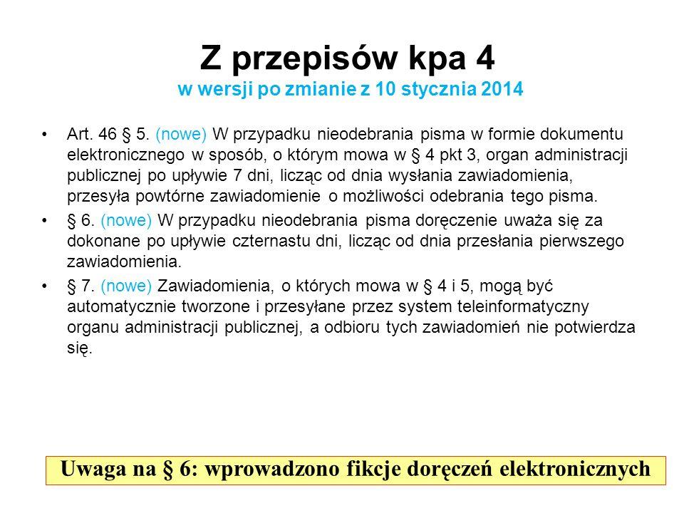 Art. 46 § 5. (nowe) W przypadku nieodebrania pisma w formie dokumentu elektronicznego w sposób, o którym mowa w § 4 pkt 3, organ administracji publicz