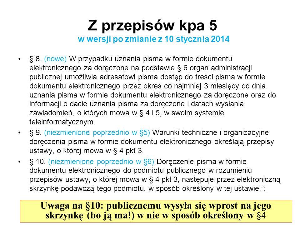 § 8. (nowe) W przypadku uznania pisma w formie dokumentu elektronicznego za doręczone na podstawie § 6 organ administracji publicznej umożliwia adresa
