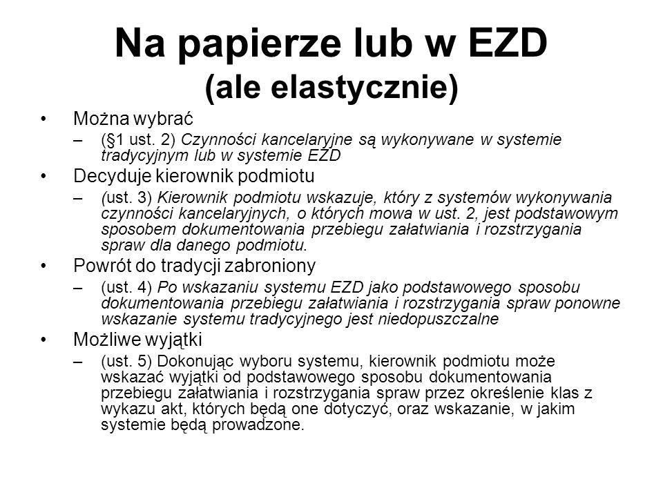 Na papierze lub w EZD (ale elastycznie) Można wybrać –(§1 ust. 2) Czynności kancelaryjne są wykonywane w systemie tradycyjnym lub w systemie EZD Decyd