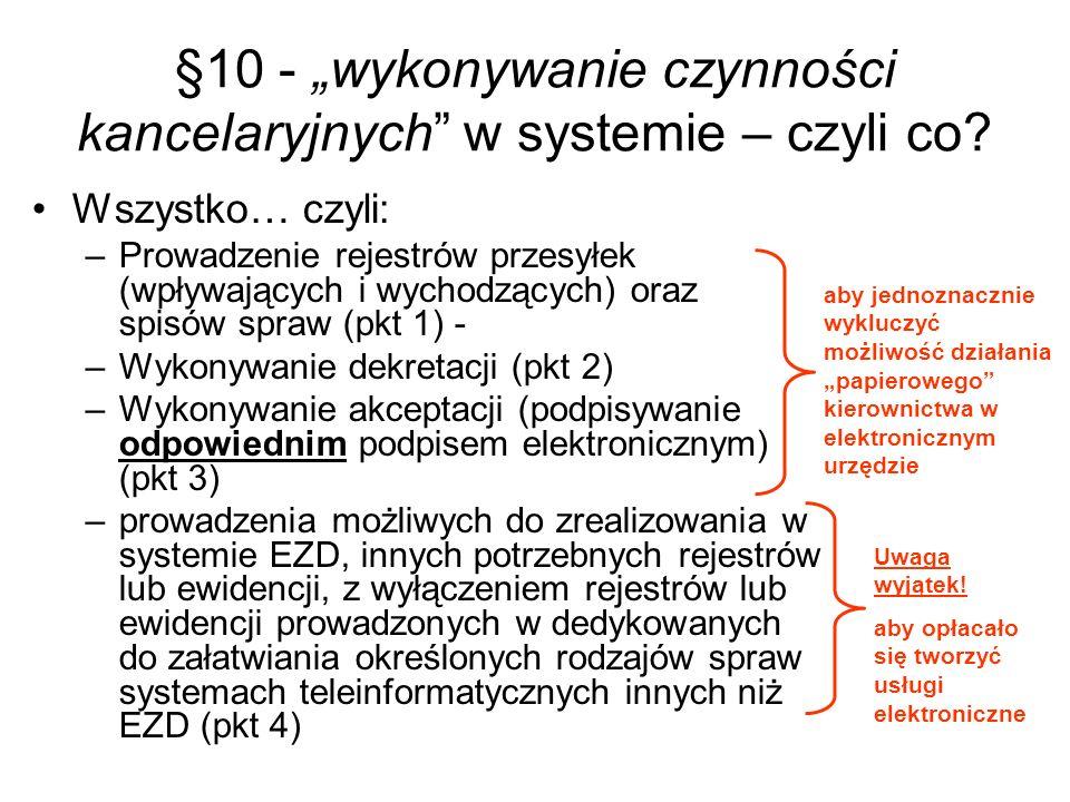 §10 - wykonywanie czynności kancelaryjnych w systemie – czyli co? Wszystko… czyli: –Prowadzenie rejestrów przesyłek (wpływających i wychodzących) oraz