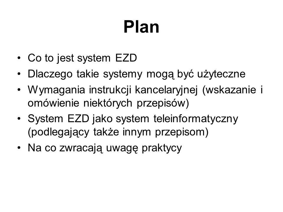Plan Co to jest system EZD Dlaczego takie systemy mogą być użyteczne Wymagania instrukcji kancelaryjnej (wskazanie i omówienie niektórych przepisów) S