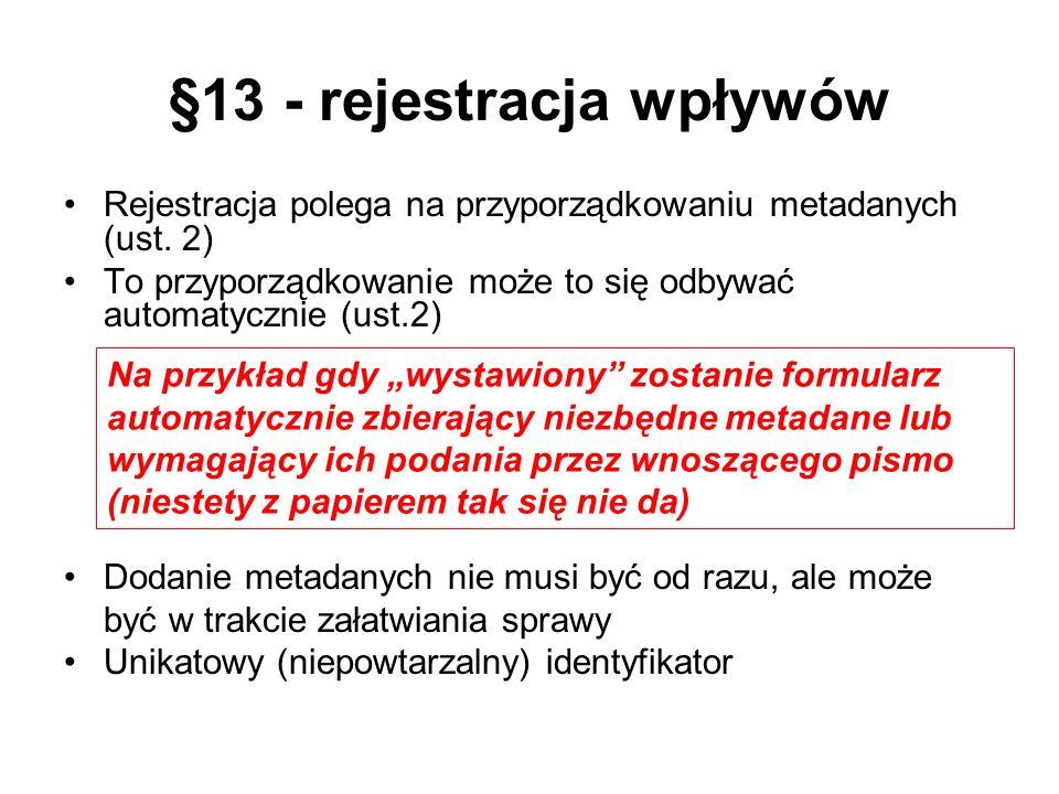 §13 - rejestracja wpływów Rejestracja polega na przyporządkowaniu metadanych (ust. 2) To przyporządkowanie może to się odbywać automatycznie (ust.2) D