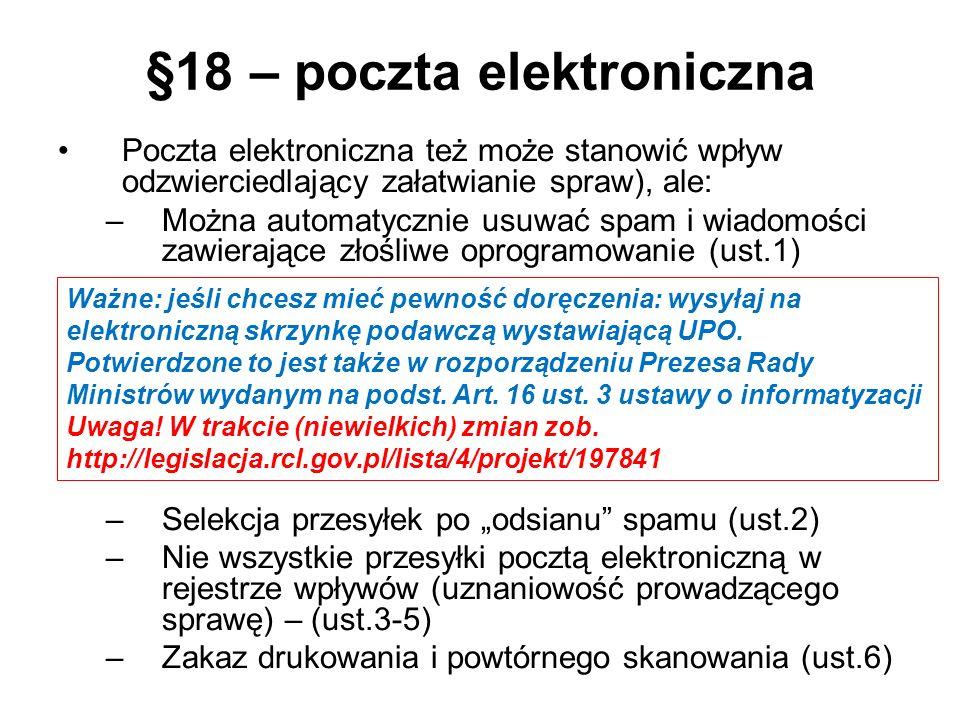 §18 – poczta elektroniczna Poczta elektroniczna też może stanowić wpływ odzwierciedlający załatwianie spraw), ale: –Można automatycznie usuwać spam i