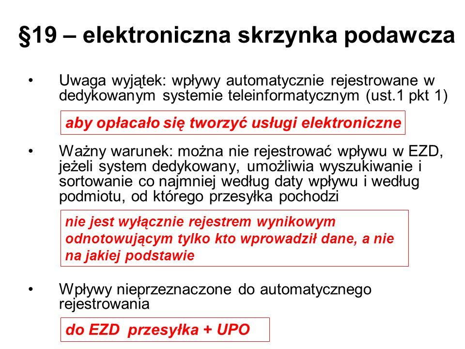 §19 – elektroniczna skrzynka podawcza Uwaga wyjątek: wpływy automatycznie rejestrowane w dedykowanym systemie teleinformatycznym (ust.1 pkt 1) Ważny w