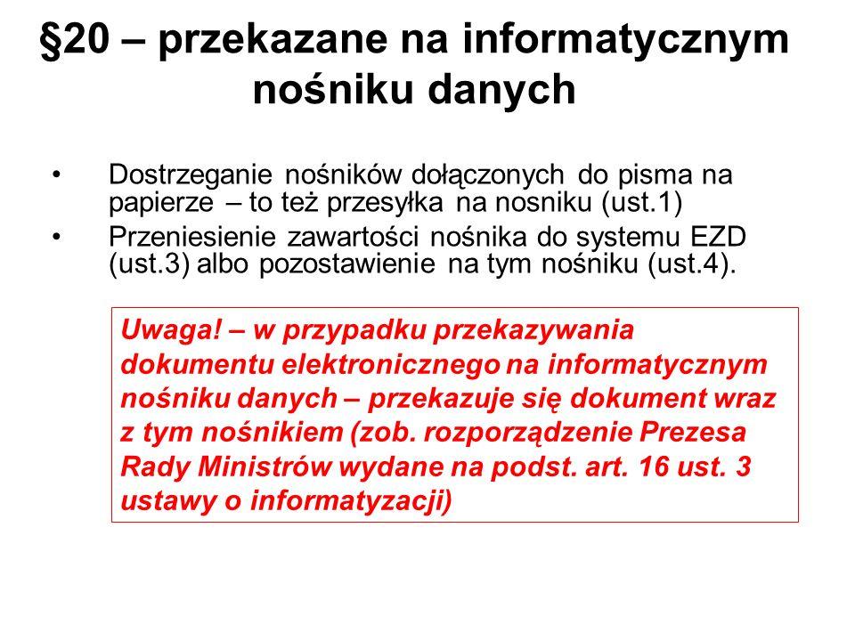 §20 – przekazane na informatycznym nośniku danych Dostrzeganie nośników dołączonych do pisma na papierze – to też przesyłka na nosniku (ust.1) Przenie