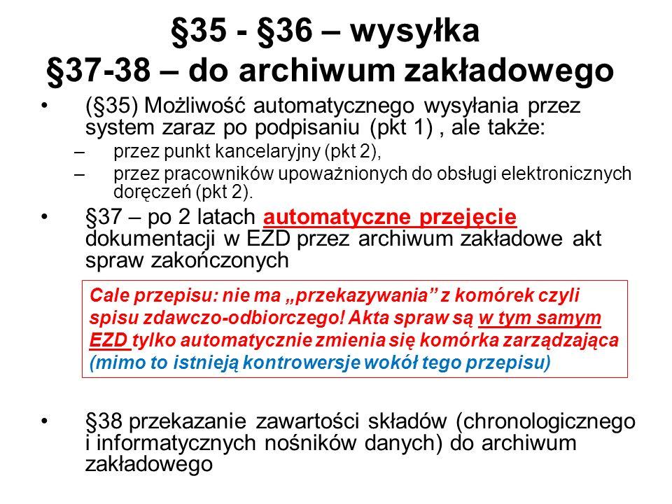§35 - §36 – wysyłka §37-38 – do archiwum zakładowego (§35) Możliwość automatycznego wysyłania przez system zaraz po podpisaniu (pkt 1), ale także: –pr