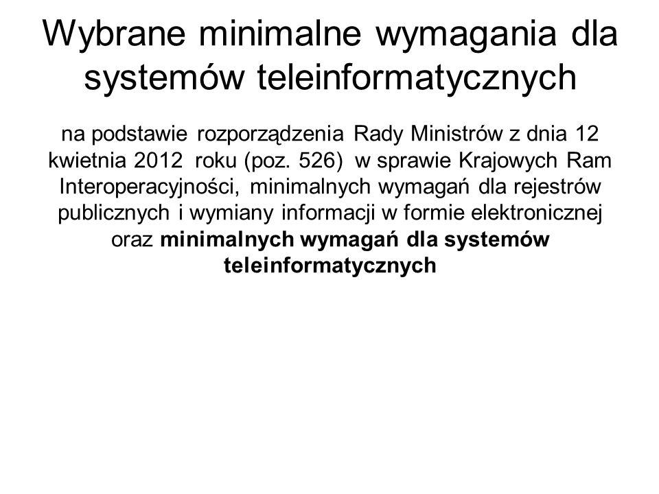 Wybrane minimalne wymagania dla systemów teleinformatycznych na podstawie rozporządzenia Rady Ministrów z dnia 12 kwietnia 2012 roku (poz. 526) w spra