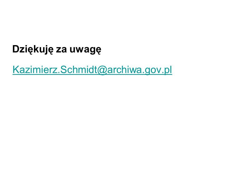 Kazimierz.Schmidt@archiwa.gov.pl Dziękuję za uwagę