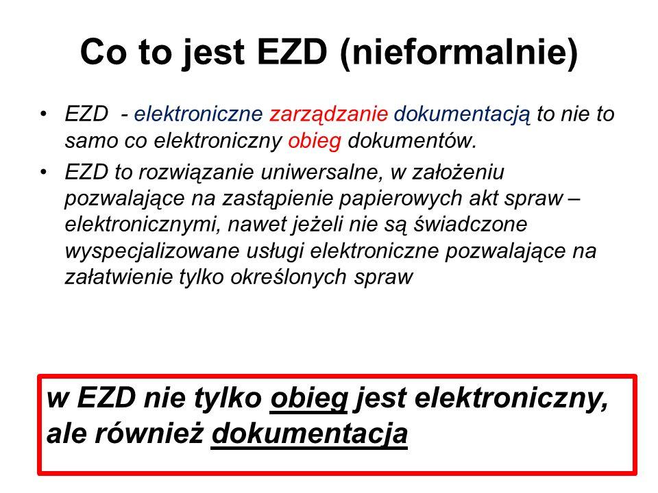 Co to jest EZD (nieformalnie) EZD - elektroniczne zarządzanie dokumentacją to nie to samo co elektroniczny obieg dokumentów. EZD to rozwiązanie uniwer