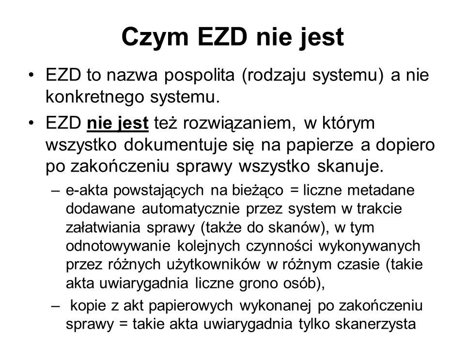 Czym EZD nie jest EZD to nazwa pospolita (rodzaju systemu) a nie konkretnego systemu. EZD nie jest też rozwiązaniem, w którym wszystko dokumentuje się