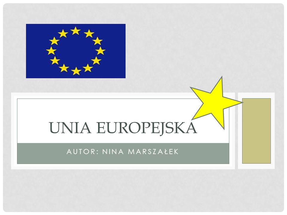 AUTOR: NINA MARSZAŁEK UNIA EUROPEJSKA