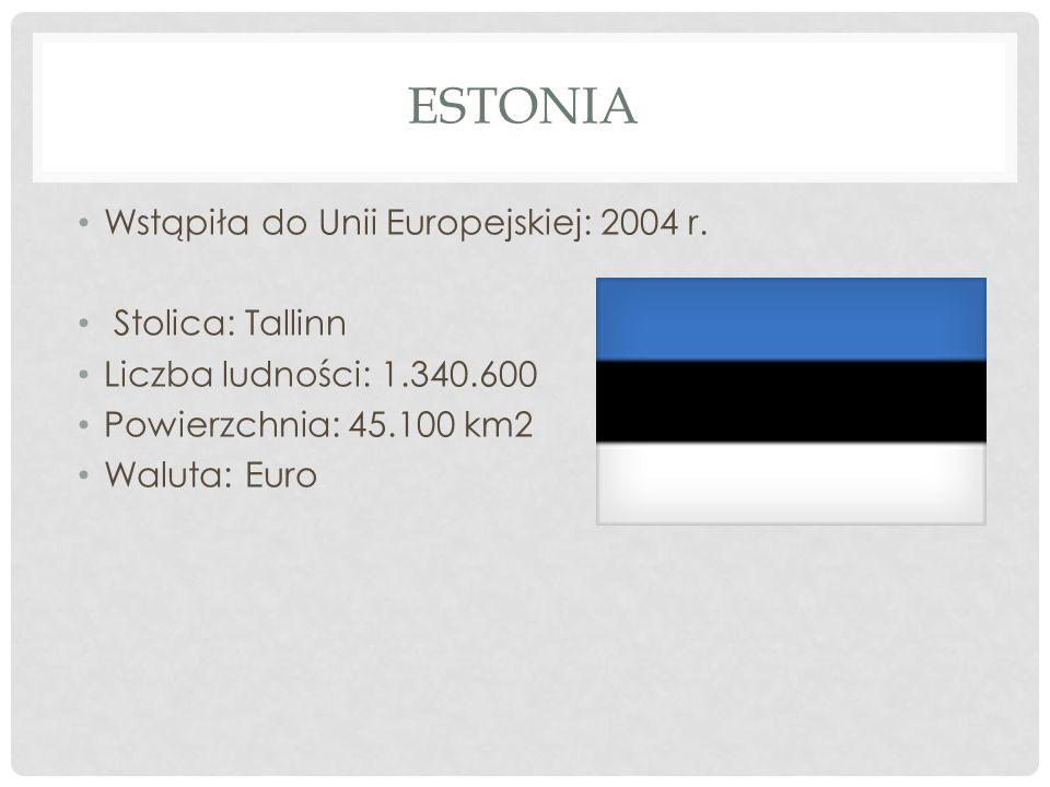 ESTONIA Wstąpiła do Unii Europejskiej: 2004 r. Stolica: Tallinn Liczba ludności: 1.340.600 Powierzchnia: 45.100 km2 Waluta: Euro