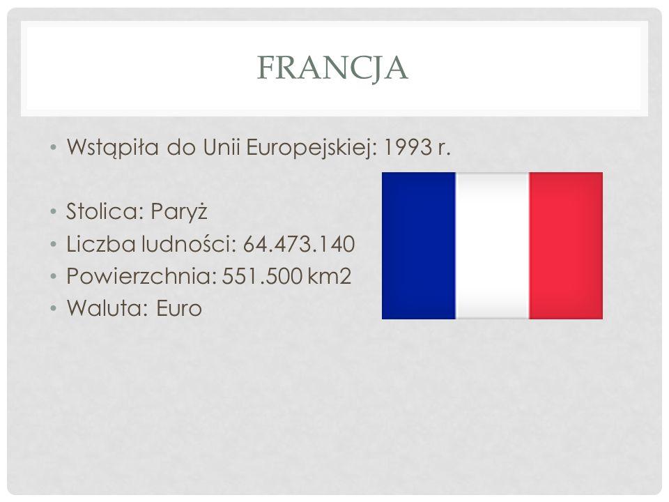 FRANCJA Wstąpiła do Unii Europejskiej: 1993 r. Stolica: Paryż Liczba ludności: 64.473.140 Powierzchnia: 551.500 km2 Waluta: Euro