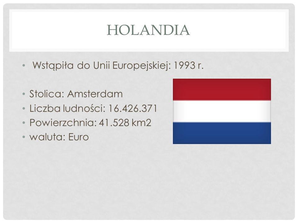 HOLANDIA Wstąpiła do Unii Europejskiej: 1993 r. Stolica: Amsterdam Liczba ludności: 16.426.371 Powierzchnia: 41.528 km2 waluta: Euro