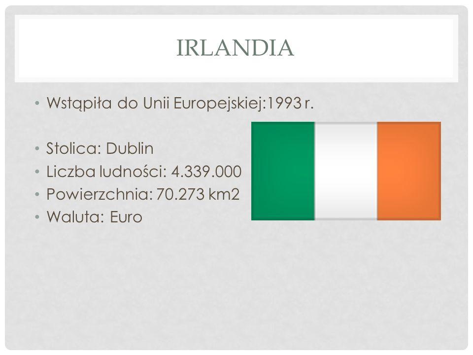 IRLANDIA Wstąpiła do Unii Europejskiej:1993 r. Stolica: Dublin Liczba ludności: 4.339.000 Powierzchnia: 70.273 km2 Waluta: Euro