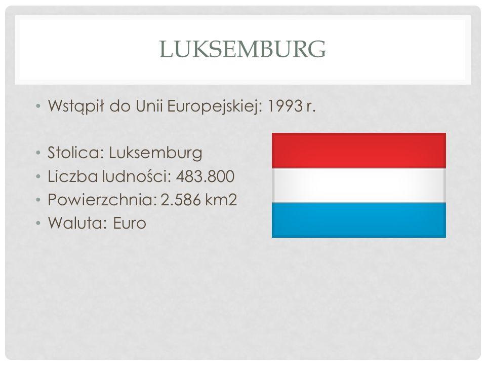 LUKSEMBURG Wstąpił do Unii Europejskiej: 1993 r. Stolica: Luksemburg Liczba ludności: 483.800 Powierzchnia: 2.586 km2 Waluta: Euro