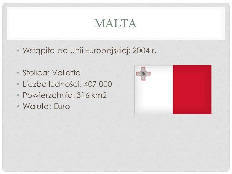 MALTA Wstąpiła do Unii Europejskiej: 2004 r. Stolica: Valletta Liczba ludności: 407.000 Powierzchnia: 316 km2 Waluta: Euro