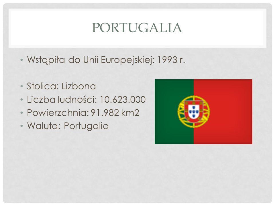 PORTUGALIA Wstąpiła do Unii Europejskiej: 1993 r. Stolica: Lizbona Liczba ludności: 10.623.000 Powierzchnia: 91.982 km2 Waluta: Portugalia