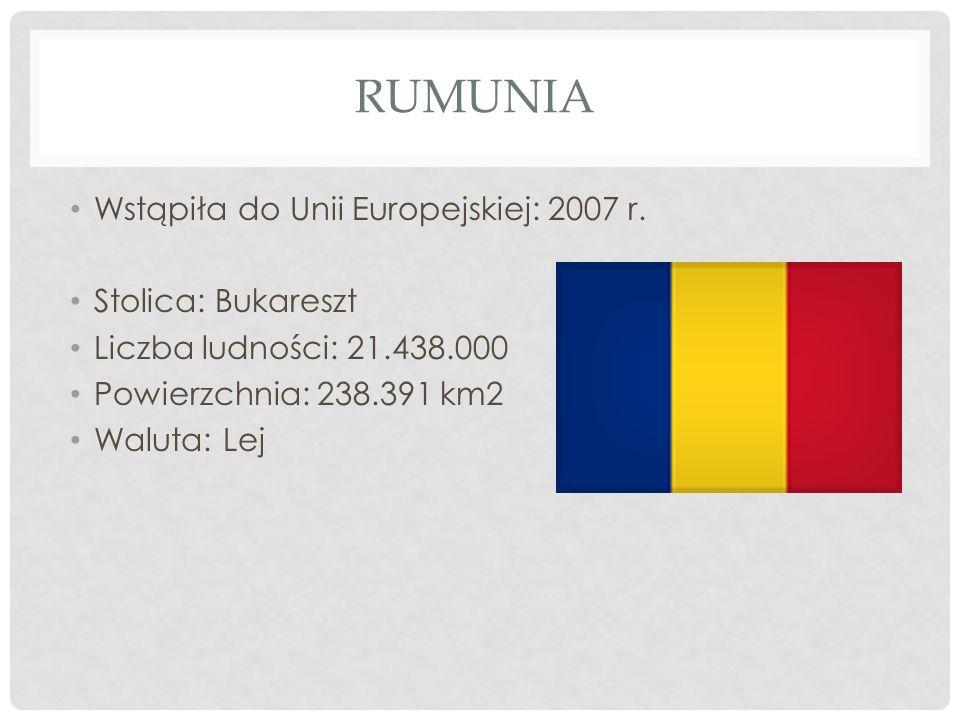 RUMUNIA Wstąpiła do Unii Europejskiej: 2007 r. Stolica: Bukareszt Liczba ludności: 21.438.000 Powierzchnia: 238.391 km2 Waluta: Lej