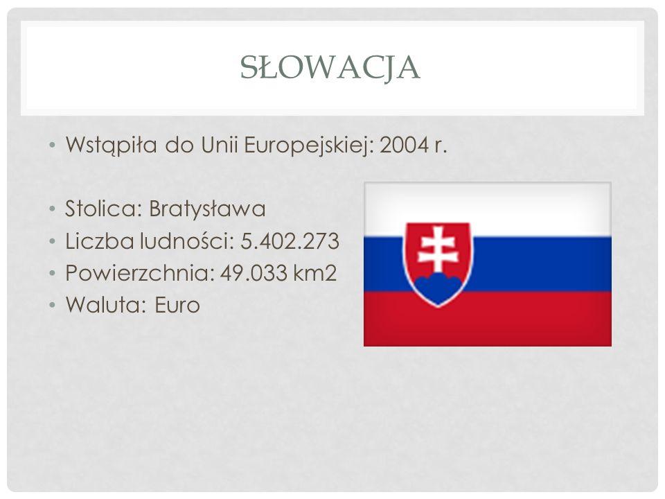 SŁOWACJA Wstąpiła do Unii Europejskiej: 2004 r. Stolica: Bratysława Liczba ludności: 5.402.273 Powierzchnia: 49.033 km2 Waluta: Euro
