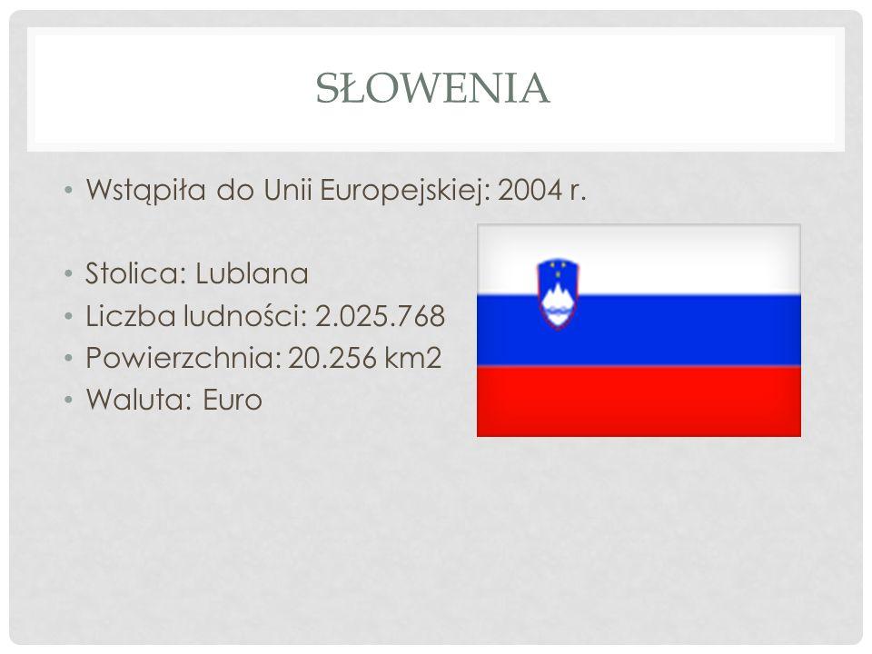 SŁOWENIA Wstąpiła do Unii Europejskiej: 2004 r. Stolica: Lublana Liczba ludności: 2.025.768 Powierzchnia: 20.256 km2 Waluta: Euro