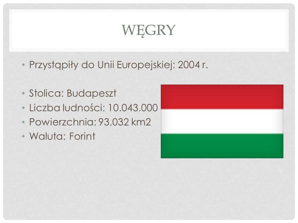 WĘGRY Przystąpiły do Unii Europejskiej: 2004 r. Stolica: Budapeszt Liczba ludności: 10.043.000 Powierzchnia: 93.032 km2 Waluta: Forint