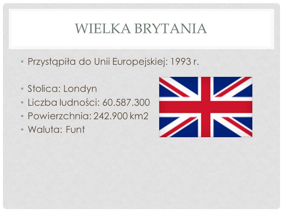 WIELKA BRYTANIA Przystąpiła do Unii Europejskiej: 1993 r. Stolica: Londyn Liczba ludności: 60.587.300 Powierzchnia: 242.900 km2 Waluta: Funt