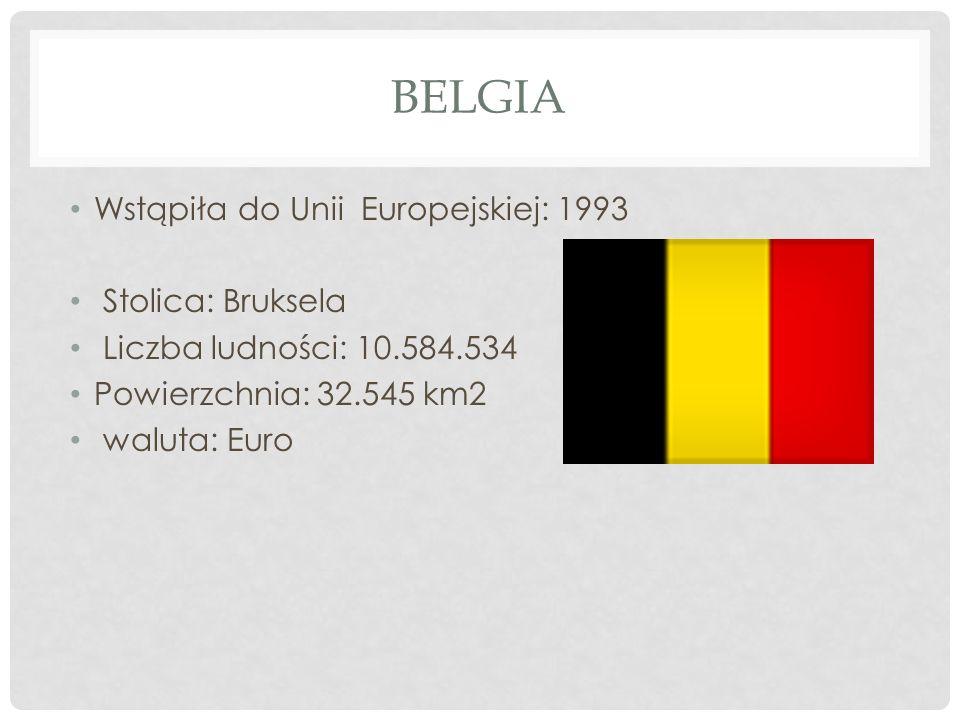 BELGIA Wstąpiła do Unii Europejskiej: 1993 Stolica: Bruksela Liczba ludności: 10.584.534 Powierzchnia: 32.545 km2 waluta: Euro