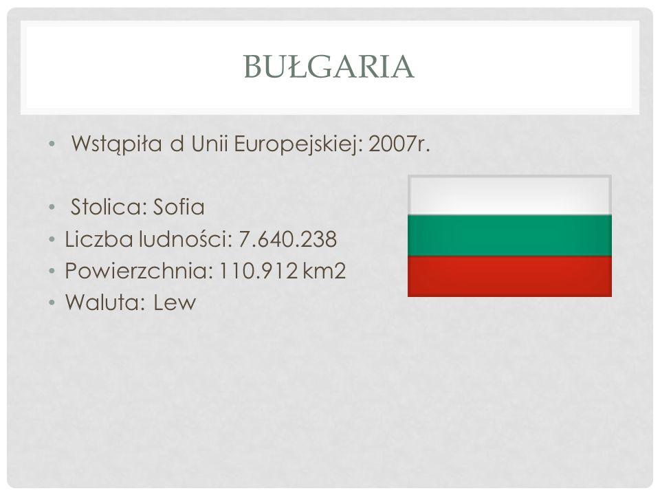 BUŁGARIA Wstąpiła d Unii Europejskiej: 2007r. Stolica: Sofia Liczba ludności: 7.640.238 Powierzchnia: 110.912 km2 Waluta: Lew