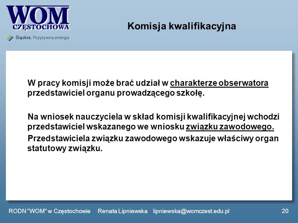 Komisja kwalifikacyjna W pracy komisji może brać udział w charakterze obserwatora przedstawiciel organu prowadzącego szkołę. Na wniosek nauczyciela w