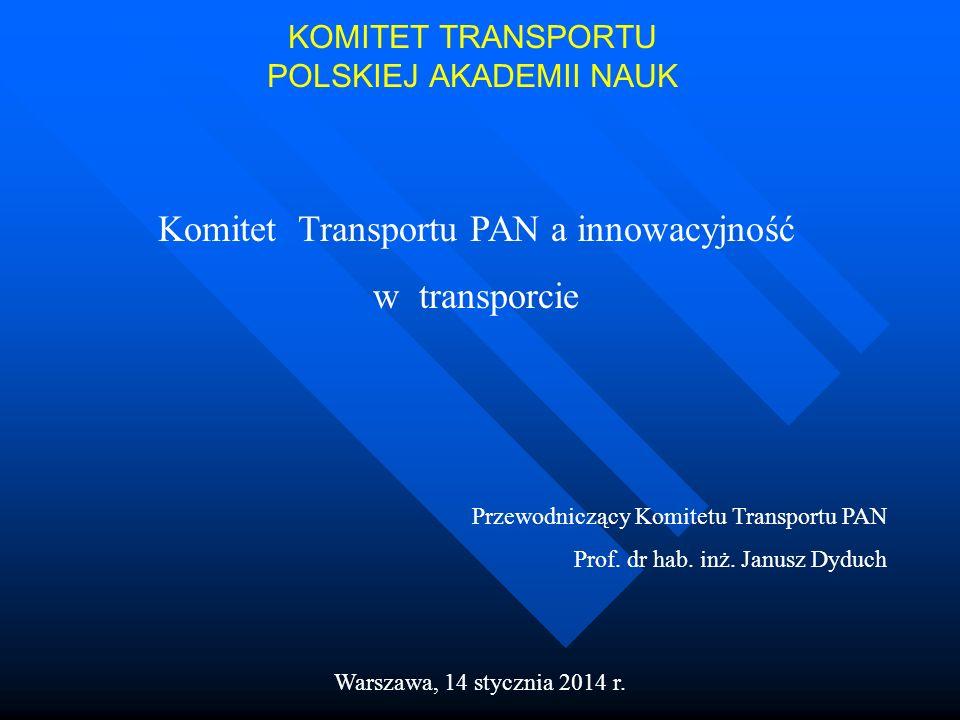 KOMITET TRANSPORTU POLSKIEJ AKADEMII NAUK Komitet Transportu PAN a innowacyjność w transporcie Przewodniczący Komitetu Transportu PAN Prof. dr hab. in