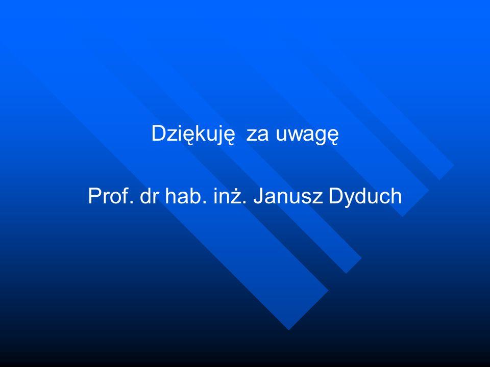 Dziękuję za uwagę Prof. dr hab. inż. Janusz Dyduch