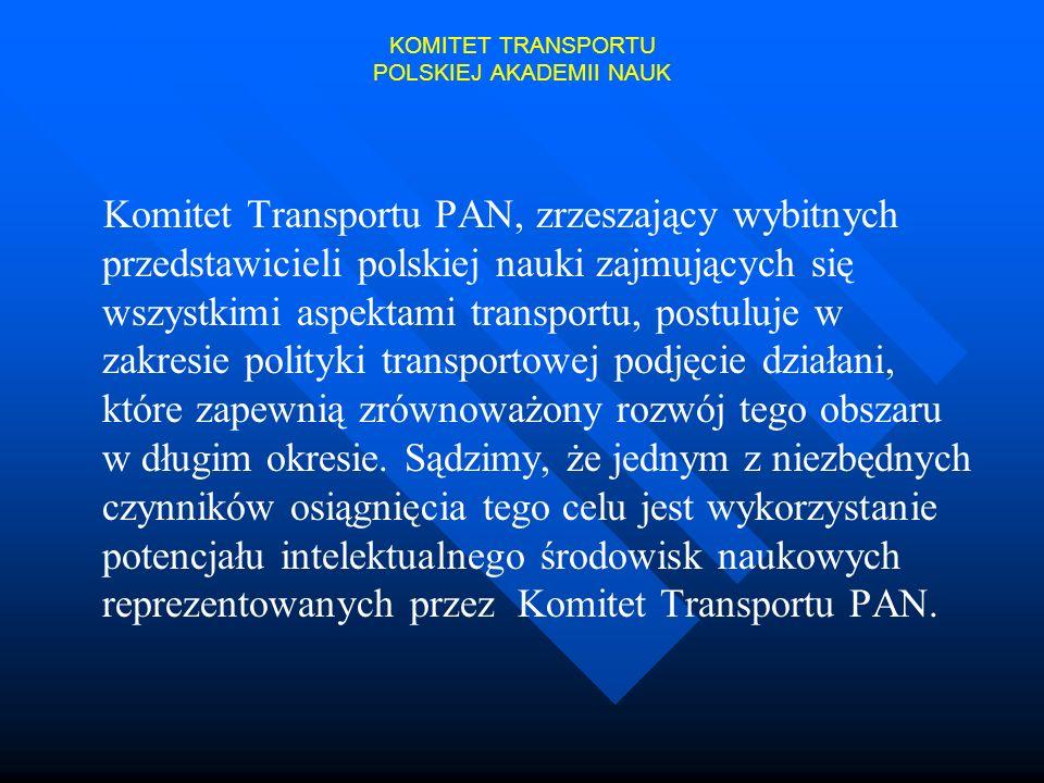 KOMITET TRANSPORTU POLSKIEJ AKADEMII NAUK Komitet Transportu PAN, zrzeszający wybitnych przedstawicieli polskiej nauki zajmujących się wszystkimi aspe