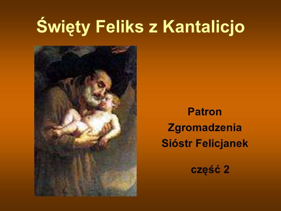 Wśród świętych Św.Feliks /1515-1587/ wędrując po Rzymie spotykał się z wielkimi świętymi.