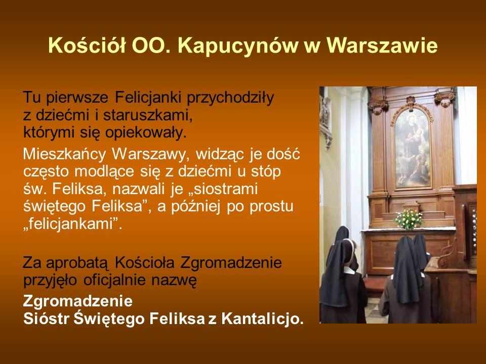 Kościół OO. Kapucynów w Warszawie Tu pierwsze Felicjanki przychodziły z dziećmi i staruszkami, którymi się opiekowały. Mieszkańcy Warszawy, widząc je