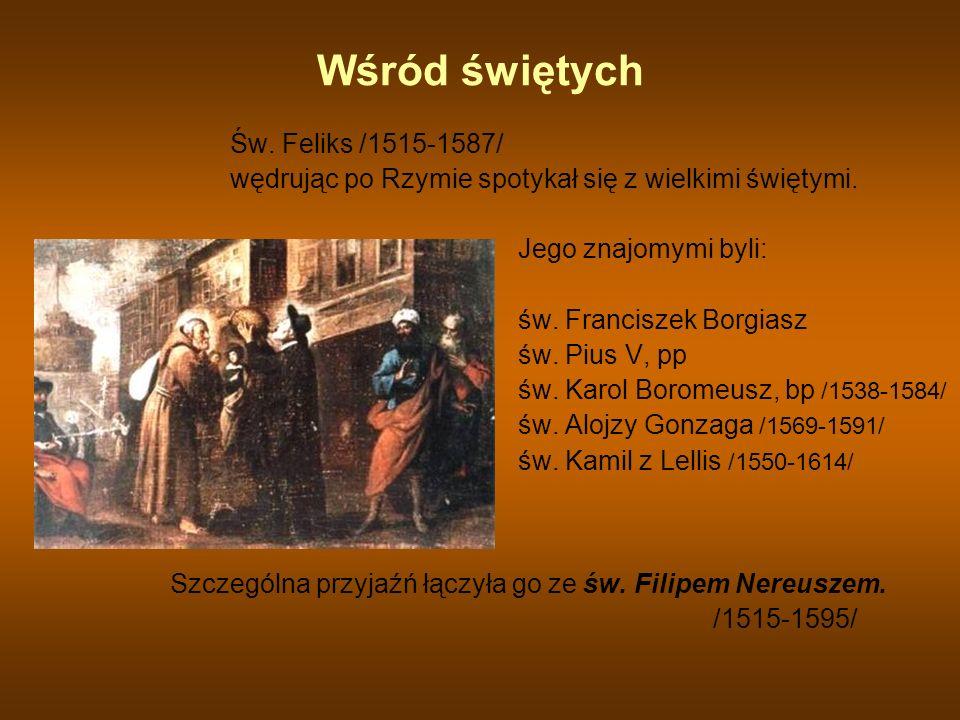 Wśród świętych Św. Feliks /1515-1587/ wędrując po Rzymie spotykał się z wielkimi świętymi. Jego znajomymi byli: św. Franciszek Borgiasz św. Pius V, pp