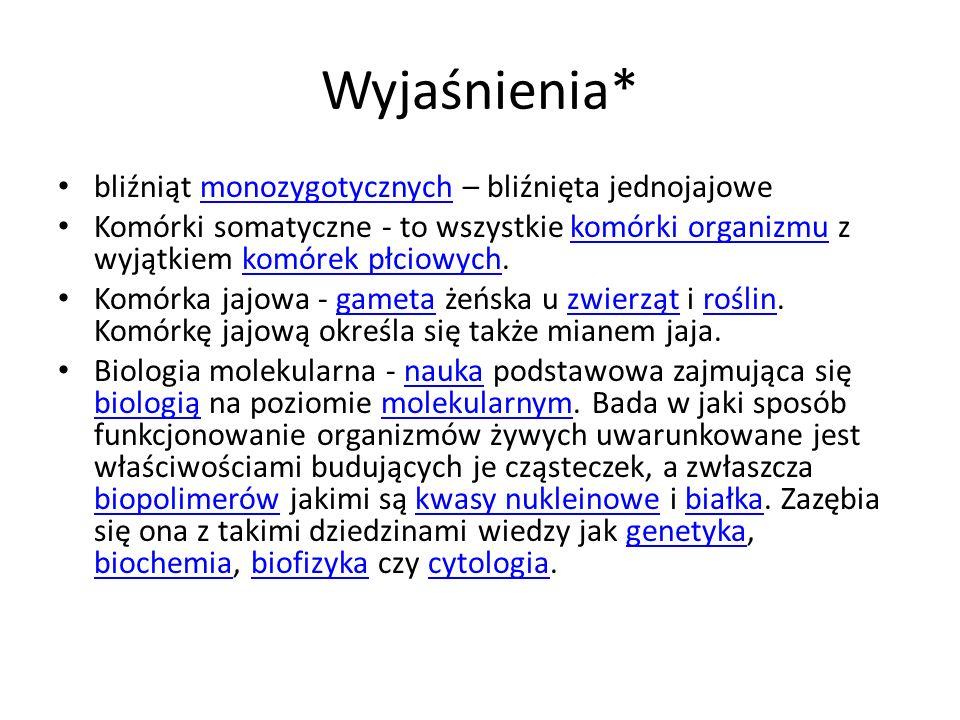 Wyjaśnienia* bliźniąt monozygotycznych – bliźnięta jednojajowemonozygotycznych Komórki somatyczne - to wszystkie komórki organizmu z wyjątkiem komórek