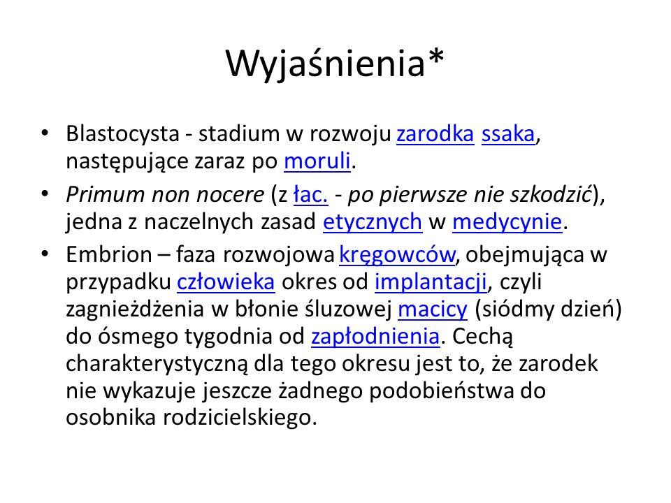 Wyjaśnienia* Blastocysta - stadium w rozwoju zarodka ssaka, następujące zaraz po moruli.zarodkassakamoruli Primum non nocere (z łac. - po pierwsze nie