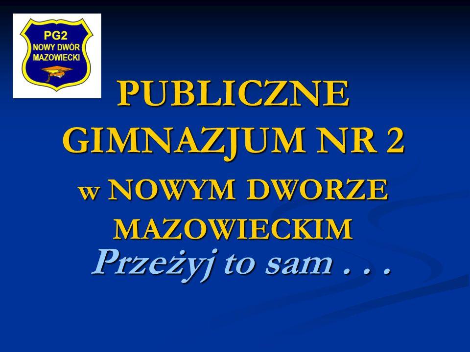 PUBLICZNE GIMNAZJUM NR 2 w NOWYM DWORZE MAZOWIECKIM PUBLICZNE GIMNAZJUM NR 2 w NOWYM DWORZE MAZOWIECKIM Przeżyj to sam...
