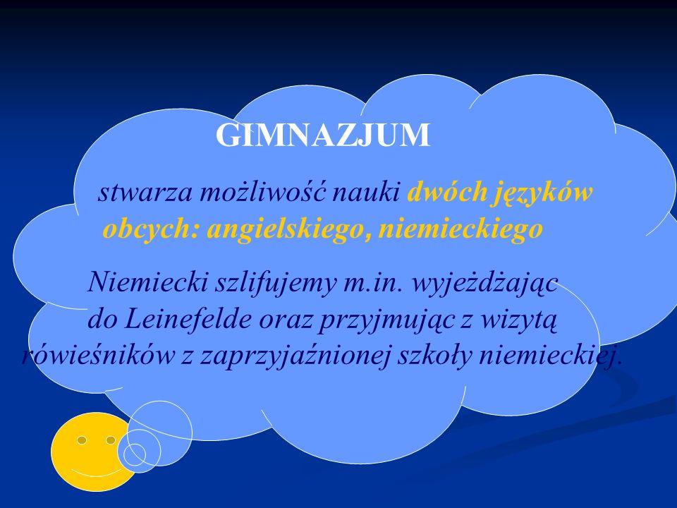 GIMNAZJUM stwarza możliwość nauki dwóch języków obcych: angielskiego, niemieckiego Niemiecki szlifujemy m.in.