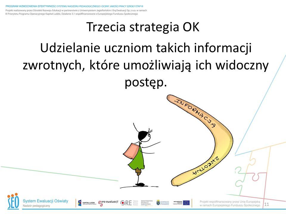 Trzecia strategia OK Udzielanie uczniom takich informacji zwrotnych, które umożliwiają ich widoczny postęp. 11