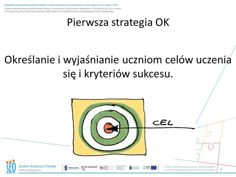 Pierwsza strategia OK Określanie i wyjaśnianie uczniom celów uczenia się i kryteriów sukcesu. 4