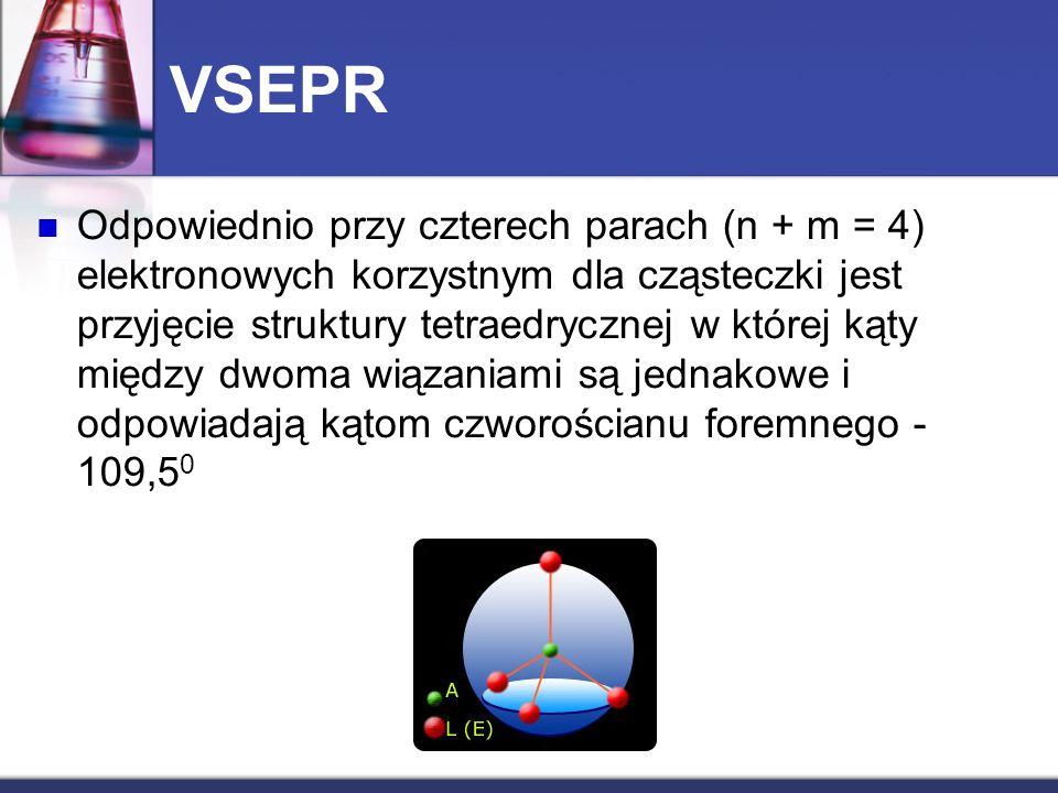 VSEPR Odpowiednio przy czterech parach (n + m = 4) elektronowych korzystnym dla cząsteczki jest przyjęcie struktury tetraedrycznej w której kąty międz
