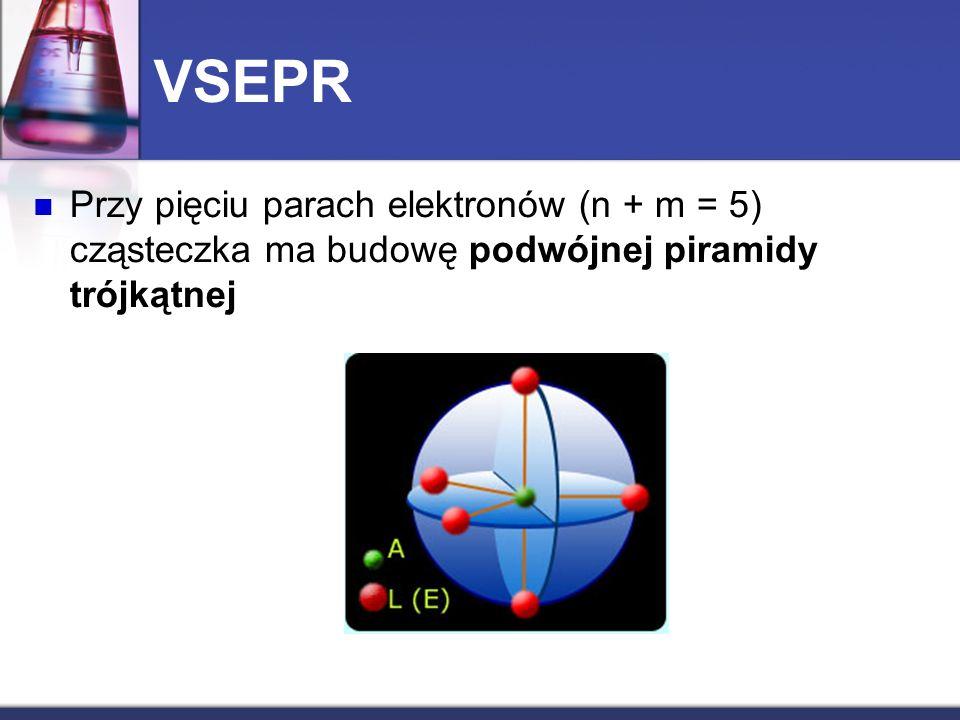 VSEPR Przy pięciu parach elektronów (n + m = 5) cząsteczka ma budowę podwójnej piramidy trójkątnej
