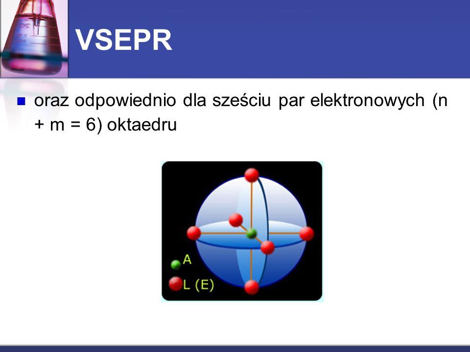 VSEPR oraz odpowiednio dla sześciu par elektronowych (n + m = 6) oktaedru