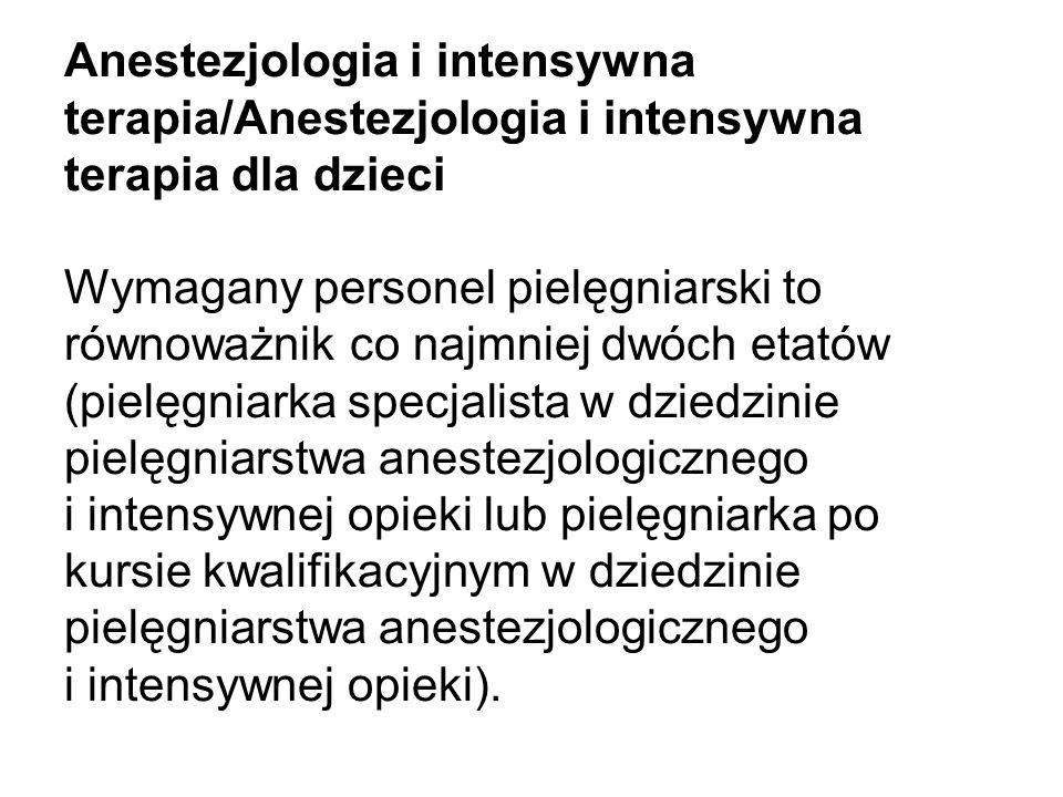 Anestezjologia i intensywna terapia/Anestezjologia i intensywna terapia dla dzieci Wymagany personel pielęgniarski to równoważnik co najmniej dwóch et