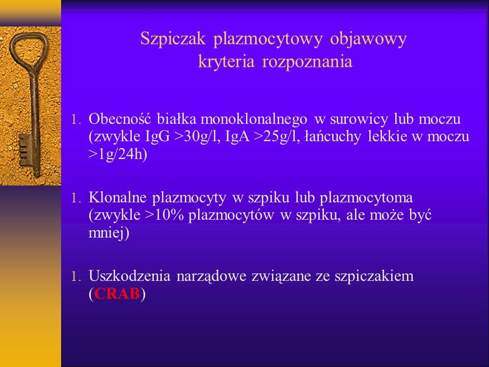 Szpiczak plazmocytowy objawowy kryteria rozpoznania 1. Obecność białka monoklonalnego w surowicy lub moczu (zwykle IgG >30g/l, IgA >25g/l, łańcuchy le